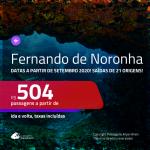 Passagens para <b>FERNANDO DE NORONHA</b>, com datas a partir de SETEMBRO 2020 e opções até ABRIL 2021! Valores a partir de R$ 504, ida e volta, c/ taxas!