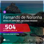 Passagens para <b>FERNANDO DE NORONHA</b>, com datas até ABRIL/2021, inclusive feriados! A partir de R$ 504, ida e volta, c/ taxas!