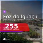 Passagens para <b>FOZ DO IGUAÇU</b>, com datas para viajar a partir de SET20 até MAIO/21! A partir de R$ 255, ida e volta, c/ taxas!