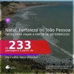 Passagens para <b>FORTALEZA, JOÃO PESSOA ou NATAL</b>, com datas para viajar a partir de SET/20! A partir de R$ 233, ida e volta, c/ taxas!