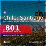 Passagens para o <b>CHILE: Santiago</b>, com datas para viajar a partir de SETEMBRO 2020! Valores a partir de R$ 801, ida e volta, c/ taxas!