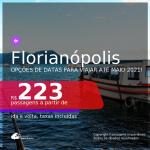 Passagens para <b>FLORIANÓPOLIS</b>, com datas para viajar até MAIO 2021! A partir de R$ 223, ida e volta, c/ taxas!