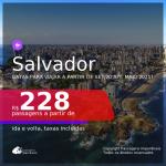 Passagens para <b>SALVADOR</b>, com datas para viajar a partir de set/20 até MAIO 2021! A partir de R$ 228, ida e volta, c/ taxas!
