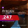 Passagens para <b>ARACAJU</b>, com datas para viajar até MAIO 2021! Valores a partir de R$ 247, ida e volta, c/ taxas!