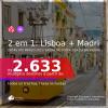 Passagens 2 em 1 – <b>ESPANHA: Madri + PORTUGAL: Lisboa</b>, com datas para viajar de JANEIRO até MARÇO 2021! Valores a partir de R$ 2.633, todos os trechos, c/ taxas!