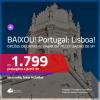 BAIXOU!!! PARA VIAJAR EM 2021!!! Promoção de Passagens para <b>PORTUGAL: Lisboa</b>, com opções de datas para viajar em 2021! A partir de R$ 1.799, ida e volta, c/ taxas!