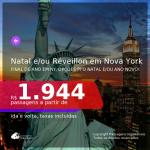Passagens para o <b>NATAL</b> e/ou <b>RÉVEILLON</b> em <b>NOVA YORK</b>! Valores a partir de R$ 1.944, ida e volta, c/ taxas!