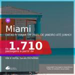 Passagens para <b>MIAMI</b>, com datas para viajar em 2021, de Janeiro até Junho! Valores a partir de R$ 1.710, ida e volta, c/ taxas!