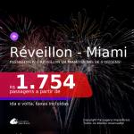 Passagens para o <b>RÉVEILLON</b>! Vá para <b>MIAMI</b>! A partir de R$ 1.754, ida e volta, c/ taxas!