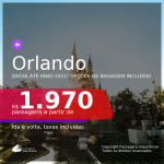 Para viajar em 2021! Passagens para <b>ORLANDO</b>, com datas até MAIO 2021! A partir de R$ 1.970, ida e volta, c/ taxas! Opções de BAGAGEM INCLUÍDA!