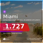 Passagens para <b>MIAMI</b>, com datas para viajar em 2021, de Janeiro até Junho! A partir de R$ 1.596, ida e volta, c/ taxas!