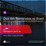Passagens para o <b>DIA DOS NAMORADOS</b> no <b>BRASIL</b>!