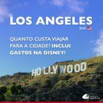 Quanto custa viajar para Los Angeles: veja gastos detalhados num roteiro de 7 dias