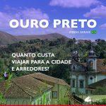 Quanto custa viajar para Ouro Preto e arredores: veja gastos em roteiros de 1 a 7 dias