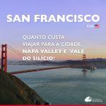 Quanto custa viajar para San Francisco, Napa Valley e Vale do Silício: gastos detalhados