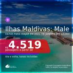 Passagens para as <b>ILHAS MALDIVAS: Male</b>, com datas para viajar em 2021, de Janeiro até Julho! A partir de R$ 4.519, ida e volta, c/ taxas!