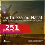 Passagens para <b>FORTALEZA ou NATAL</b>, com datas para viajar a partir de Setembro/2020 e opções até Junho/2021! Valores a partir de R$ 251, ida e volta, c/ taxas!