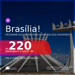 Programe sua viagem para a  CHAPADA DOS VEADEIROS! Passagens para <b>BRASÍLIA</b>!, com datas para viajar até JUNHO 2021 A partir de R$ 220, ida e volta, c/ taxas!