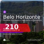 Programe sua viagem para Ouro Preto ou Tiradentes! Passagens para <b>BELO HORIZONTE</b>, com datas para viajar a partir de Setembro/2020 e opções até Junho/2021! A partir de R$ 210, ida e volta, c/ taxas!