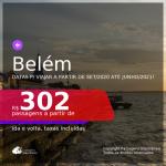 Passagens para <b>BELÉM</b>, com datas para viajar a partir de Setembro/2020 até Junho/2021! Valores a partir de R$ 302, ida e volta, c/ taxas!