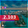 Promoção de Passagens 2 em 1 – <b>MIAMI + NOVA YORK</b>, com datas para viajar em 2021, de Janeiro até Maio! A partir de R$ 2.103, todos os trechos, c/ taxas!