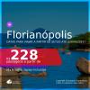 Passagens para <b>FLORIANÓPOLIS</b>, com datas para viajar a partir de set/20 até JUNHO 2021! A partir de R$ 228, ida e volta, c/ taxas!