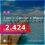PARA VIAJAR EM 2021!!! Passagens 2 em 1 – <b>CANCÚN + MIAMI</b>, com datas para viajar a partir de JAN/21 até JUNHO 2021! A partir de R$ 2.424, todos os trechos, c/ taxas!