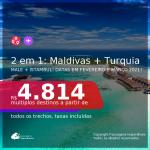 Passagens 2 em 1 – <b>MALDIVAS: Male + TURQUIA: Istambul</b>, com datas para viajar em FEVEREIRO e MARÇO 2021! A partir de R$ 4.814, todos os trechos, c/ taxas!