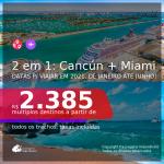 Passagens 2 em 1 – <b>CANCÚN + MIAMI</b>, com datas para viajar em 2021, de Janeiro até Junho! A partir de R$ 2.385, todos os trechos, c/ taxas!