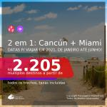 Passagens 2 em 1 – <b>CANCÚN + MIAMI</b>, com datas para viajar em 2021, de Janeiro até Junho! A partir de R$ 2.205, todos os trechos, c/ taxas!