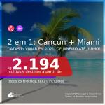 Passagens 2 em 1 – <b>CANCÚN + MIAMI</b>, com datas para viajar em 2021, de Janeiro até Junho! A partir de R$ 2.194, todos os trechos, c/ taxas!