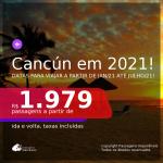 Passagens para <b>CANCÚN</b>, com datas para viajar a partir de JAN/21 até JULHO/21! A partir de R$ 1.979, ida e volta, c/ taxas!