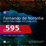 Passagens para <b>FERNANDO DE NORONHA</b>, com datas para viajar até JULHO 2021! A partir de R$ 595, ida e volta, c/ taxas!