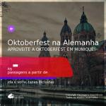 Passagens para a <b>OKTOBERFEST em MUNIQUE, na Alemanha</b>!