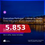 Passagens em <b>CLASSE EXECUTIVA</b> para <b>PORTUGAL: Lisboa ou Porto</b>, com datas para viajar em 2021: Janeiro e Fevereiro! A partir de R$ 5.853, ida e volta, c/ taxas!