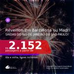 Passagens para o <b>RÉVEILLON</b> na <b>ESPANHA: Barcelona ou Madri</b>! A partir de R$ 2.152, ida e volta, c/ taxas!