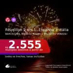 Passagens 2 em 1 –  Europa para o <b>RÉVEILLON</b>! <b>ESPANHA: Barcelona, Ibiza ou Madri + ITÁLIA: Milão ou Veneza</b>! A partir de R$ 2.555, todos os trechos, c/ taxas!