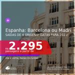Passagens para a <b>ESPANHA: Madri ou Barcelona</b>, com datas para viajar de JANEIRO até JUNHO 2021! A partir de R$ 2.295, ida e volta, c/ taxas!