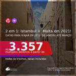 Passagens 2 em 1 – <b>TURQUIA: Istambul + MALTA: Malta</b>, com datas para viajar em 2021: de Janeiro até Março! A partir de R$ 3.357, todos os trechos, c/ taxas! Com opções de BAGAGEM INCLUÍDA!