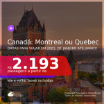 Passagens para o <b>CANADÁ: Montreal ou Quebec</b>, com datas para viajar em 2021: de Janeiro até Junho! A partir de R$ 2.193, ida e volta, c/ taxas!