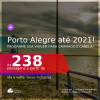 Programe sua viagem para GRAMADO e CANELA! Passagens para <b>PORTO ALEGRE</b>, com datas para viajar até AGOSTO 2021! A partir de R$ 238, ida e volta, c/ taxas!