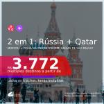 Passagens 2 em 1 – <b>RÚSSIA: Moscou + QATAR: Doha</b>, com datas para viajar em 2021, de Janeiro até Junho! A partir de R$ 3.772, todos os trechos, c/ taxas!