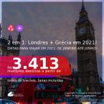 Passagens 2 em 1 – <b>LONDRES + GRÉCIA: Atenas</b>, com datas para viajar em 2021: de Janeiro até Junho! A partir de R$ 3.413, todos os trechos, c/ taxas!