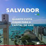 Quanto custa viajar para Salvador: veja os gastos dia a dia