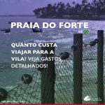 Quanto custa viajar para a Praia do Forte: veja gastos detalhados