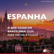 O que fazer em Barcelona: guia para visitar a cidade