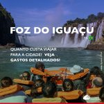Quanto custa viajar para Foz do Iguaçu: veja gastos em roteiro de 5 dias