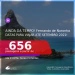 AINDA DÁ TEMPO! Passagens para <b>FERNANDO DE NORONHA</b>, com datas para viajar até SETEMBRO 2021! A partir de R$ 656, ida e volta, c/ taxas!
