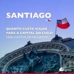 Quanto custa viajar para Santiago: veja gastos detalhados em roteiros de 6 e 4 dias