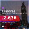 Passagens para <b>LONDRES</b>, com datas para viajar em 2021: de Janeiro até Setembro! A partir de R$ 2.676, ida e volta, c/ taxas!
